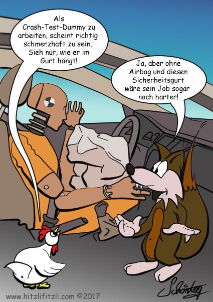Das Huhn ist bestuerzt, denn der Crashtest-Dummy haengt im Sicherheitsgurt des Testwagens. Es sagt: Sein Job ist sicher sehr schmerzhaft. Und Benny Hitzlifitzli erwiedert: Ohne Gurt und Airbag waere sein Job noch viel haerter.