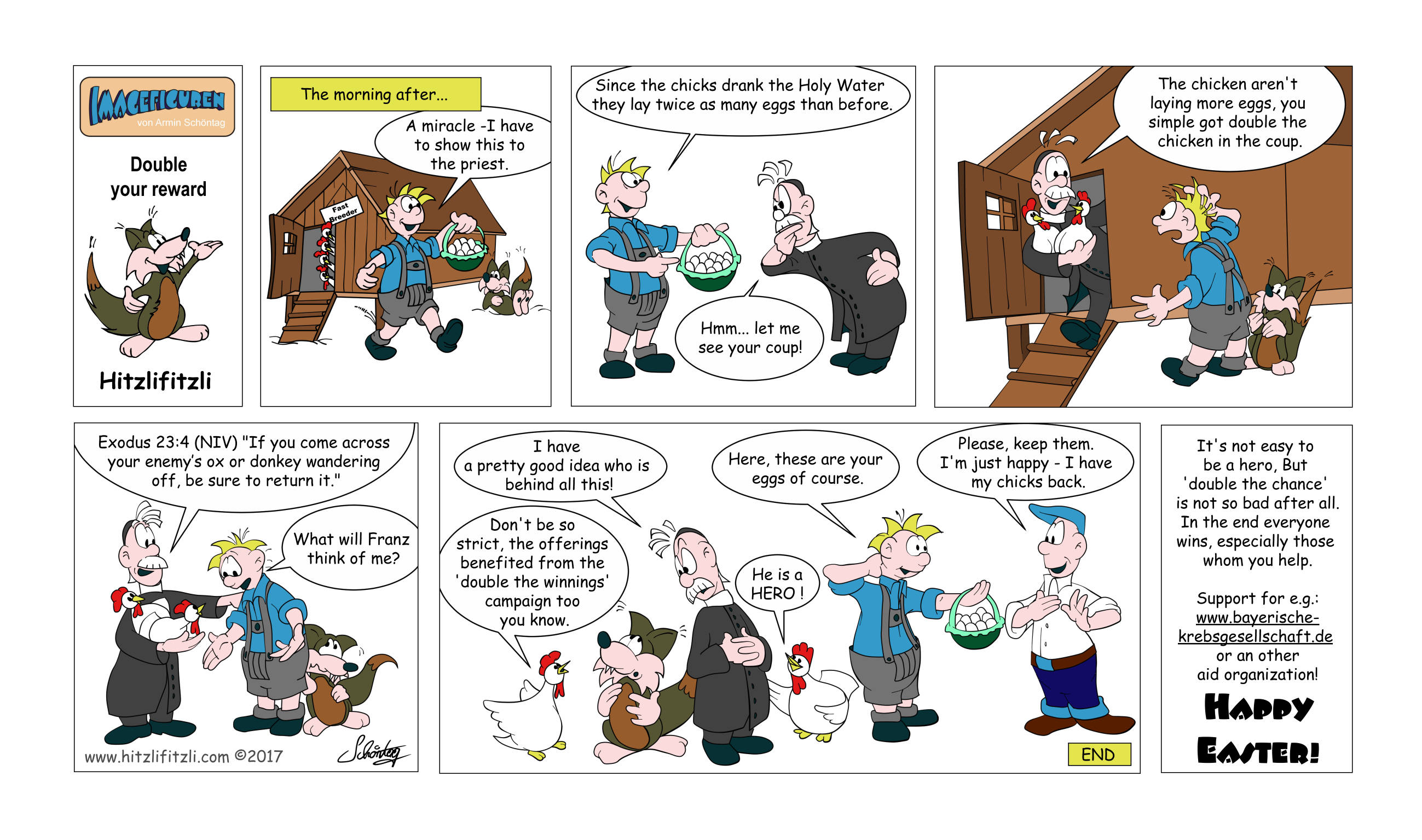 Hitzlifitzli-Comic: Max thinks it is a miracle, he has twice as many eggs than before since the chicken drank the Holy Water. But the priest checks his coop an he finds the hidden chicken. His advice to Max is to give the chicken back to Franz. And Franz is happy to have his chicken back. The priest now has a pretty good idea who is behind all of this. But the chicken reply he should not be strict with Benny in this case - because there is more money in the offerings.