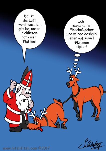 St. Niklas Schlitten:Ein Rentier liegt am Boden und St. Nikolaus meint: Sieht so aus, als ob unser Schlitten einen Platten hat, die Luft ist wohl raus. Ein anderes Rentier denkt sich dabei: Einschussloecher sind nicht zu sehen, es muss wohl eher Gluehwein die Ursache fuer den Sturz des Rentiers sein.